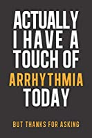 Actually I have a touch of Arrhythmia: Daily Diary journal - notebook to write in recording your thoughts and experiences