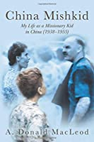 China Mishkid: My Life as a Missionary Kid in China (1938-1955)