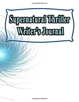 Supernatural Thriller Writer's Journal: 130 Pages, 8.5x11, Notebook/Journal To Write In, Blank Mind Mapping Pages, Blank Plot and Character Development Pages, Blank Pages To Explore Story Ideas, Ideal Gift For Writers and Students (Writer's Notebooks)