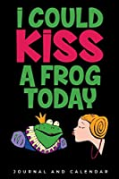 I could Kiss A Frog Today: Blank Lined Journal With Calendar For Frog Lovers