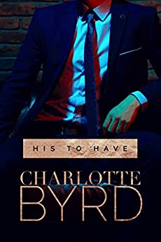 His to Have: . (His to Take Book 4) by [Byrd, Charlotte]