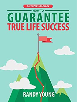 The Success Toolbox: How to Guarantee True Life Success By Taking Control & Mastering The 3 Critical Ingredients! by [Young, Randy]