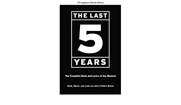 The Last Five Years The Complete Book and Lyrics of the Musical