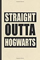 Straight Outta Hogwarts: Blank Funny Wizard Harry Movie Lined Notebook/ Journal For Muggle Potter Fan Lover, Inspirational Saying Unique Special Birthday Gift Idea Classic 6x9 110 Pages