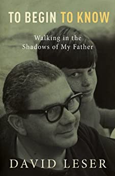 To Begin To Know: Walking in the shadows of my father by [Leser, David]