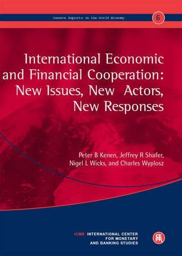 Download International Economic and Financial Cooperation: New Issues, New Actors, New Responses: Geneva Reports on the World Economy 6 1898128847
