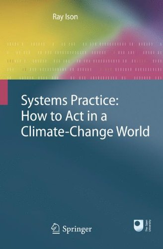 Download Systems Practice: How to Act in a Climate Change World: How to Act in a Climate-Change World 1849961247