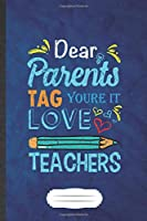 Dear Parents Tag You're It Love Teachers: Teacher Blank Journal Write Record. Practical Dad Mom Anniversary Gift, Fashionable Funny Creative Writing Logbook, Vintage Retro A5 6X9 110 Page