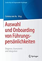 Auswahl und Onboarding von Fuehrungspersoenlichkeiten: Diagnose, Assessment und Integration (Leadership und Angewandte Psychologie)