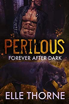 Perilous: Shifters Forever Worlds (Forever After Dark Book 4) by [Thorne, Elle]