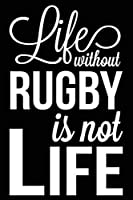 Life Without Rugby Is Not Life: Rugby Journal, Blank Lined Notebook for Kids and Teens