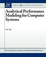 Analytical Performance Modeling for Computer Systems (Synthesis Lectures on Computer Science)