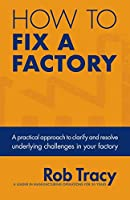 How to Fix a Factory: A practical approach to clarify and resolve underlying challenges in your factory