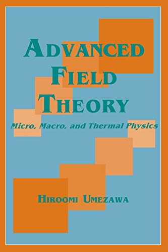 Download Advanced Field Theory: Micro, Macro, and Thermal Physics 1563964562
