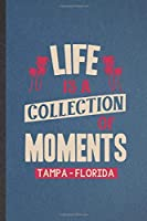 Life Is a Collection of Moments Tempa - Florida: Blank Funny Backpacking Tourist Lined Notebook/ Journal For World Traveler Visitor, Inspirational Saying Unique Special Birthday Gift Idea Classic 6x9 110 Pages