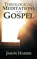 Theological Meditations on the Gospel