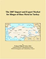 The 2007 Import and Export Market for Hinges of Base Metal in Turkey