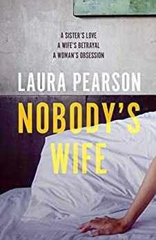 Nobody's Wife: A sister's love, a wife's betrayal, a woman's obsession by [Pearson, Laura]