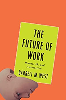 The Future of Work: Robots, AI, and Automation by [West, Darrell M.]