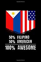 """50% Filipino 50% American 100% Awesome: 50% Filipino 50% American 100% Awesome Patriotic Immigrant Blank Composition Notebook for Journaling & Writing (120 Lined Pages, 6"""" x 9"""")"""