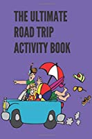 The Ultimate Road Trip Activity Book: 100 Pages of Gaming Fun! 8 different games (including 3D Tic Tac Toe), hours of Light Easy Fun Game play with Family Friends Adults & Kids, teachers, classrooms, students, road trips, Travel, Vacation, Holiday.