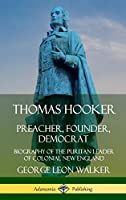 Thomas Hooker: Preacher, Founder, Democrat; Biography of the Puritan Leader of Colonial New England (Hardcover)
