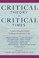 Critical Theory in Critical Times: Transforming the Global Political and Economic Order (New Directions in Critical Theory)