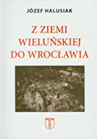 Z Ziemi Wielunskiej do Wroclawia