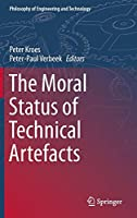 The Moral Status of Technical Artefacts (Philosophy of Engineering and Technology)