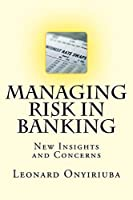 Managing Risk in Banking: New Insights and Concerns