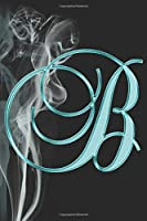 B Journal: A Monogram B Initial Capital Letter Notebook For Writing And Notes: Great Personalized Gift For All First, Middle, Or Last Names (Teal Turquoise Gold Smoke Fire Swirl Print)