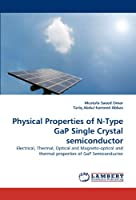 Physical Properties of N-Type GaP Single Crystal semiconductor: Electrical, Thermal, Optical and Magneto-optical and thermal properties of GaP Semiconductor