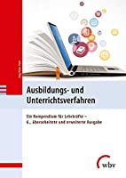 Ausbildungs- und Unterrichtsverfahren: Kompendium fuer Lehrkraefte in Schule und Betrieb