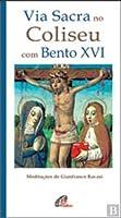 Via Sacra no Coliseu com Bento XVI Meditações de Gianfranco Ravasi