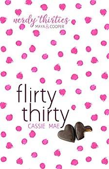 Flirty Thirty (Nerdy Thirties Book 1) by [Mae, Cassie]