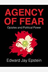 Agency of Fear: Opiates and Political Power Kindle Edition