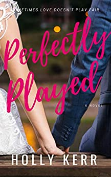 Perfectly Played: A Sweet Romantic Comedy by [Kerr, Holly]