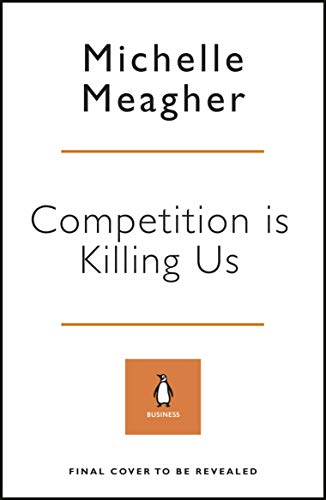 Competition is Killing Us: How Big Business is Harming Our Society and Environment - and What To Do About It (English Edition)