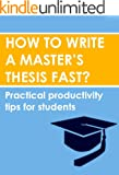 How to write a masters thesis fast: Practical productivity tips for students (English Edition)