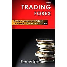 TRADING FOREX: Guida al TRADING ONLINE nel mercato dei FUTURE- Ed. 2019 (Italian Edition)