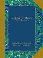 The History of Music in Twelve Lectures