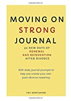 Moving On Strong Journal: 30 New Days of Renewal and Reinvention After Divorce
