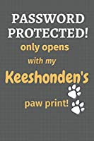 Password Protected! only opens with my Keeshonden's paw print!: For Keeshonden Dog Fans