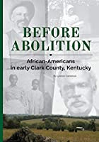 Before Abolition: African-Americans in early Clark County, Kentucky