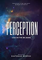 Perception: God or The Big Bang