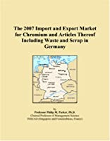 The 2007 Import and Export Market for Chromium and Articles Thereof Including Waste and Scrap in Germany