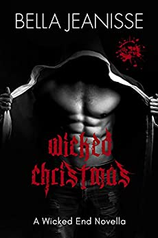 Wicked Christmas: A Wicked End Novella Prequel by [Jeanisse, Bella]