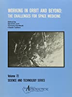 Working in Orbit and Beyond: The Challenges for Space Medicine (Science & Technology Series)
