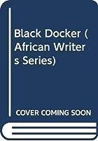 Black Docker (African Writers Series)