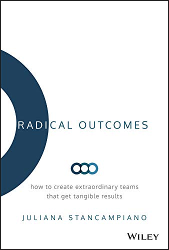 Radical Outcomes: How to Create Extraordinary Teams that Get Tangible Results (English Edition)
